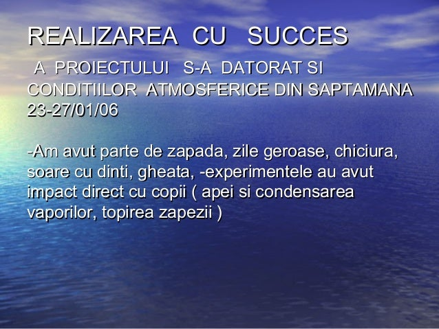 REALIZAREA CU SUCCESREALIZAREA CU SUCCES A PROIECTULUI S-A DATORAT SIA PROIECTULUI S-A DATORAT SI CONDITIILOR ATMOSFERICE ...