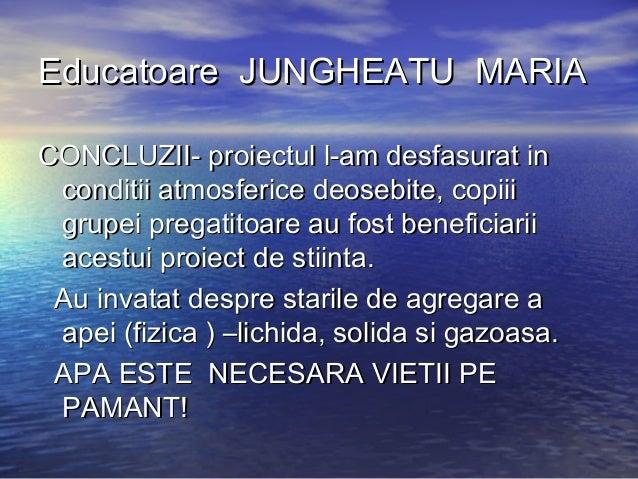 Educatoare JUNGHEATU MARIAEducatoare JUNGHEATU MARIA CONCLUZII- proiectul l-am desfasurat inCONCLUZII- proiectul l-am desf...
