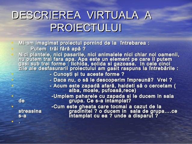 DESCRIEREA VIRTUALA ADESCRIEREA VIRTUALA A PROIECTULUIPROIECTULUI • Mi-am imagimat proiectul pornind de la întrebarea :Mi-...