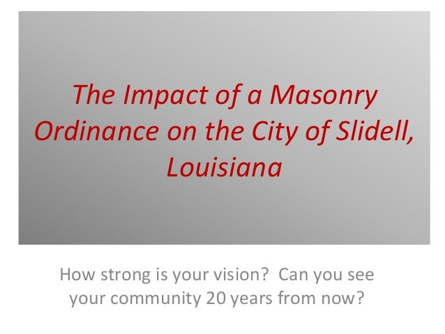 The Impact of a Masonry  Ordinance on the City of Slidell,  Louisiana  How strong is your vision?  Can you see  your commu...