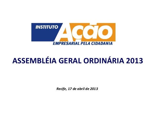 Recife, 17 de abril de 2013ASSEMBLÉIA GERAL ORDINÁRIA 2013
