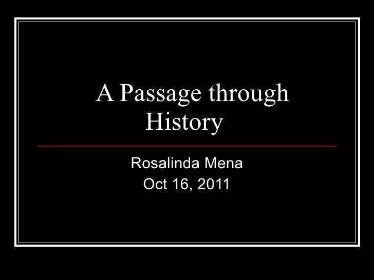 A Passage through History   Rosalinda Mena Oct 16, 2011