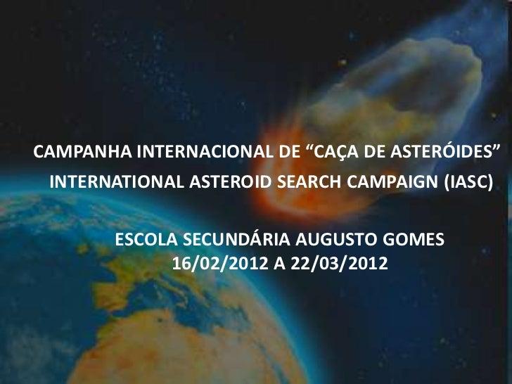 """CAMPANHA INTERNACIONAL DE """"CAÇA DE ASTERÓIDES"""" INTERNATIONAL ASTEROID SEARCH CAMPAIGN (IASC)        ESCOLA SECUNDÁRIA AUGU..."""