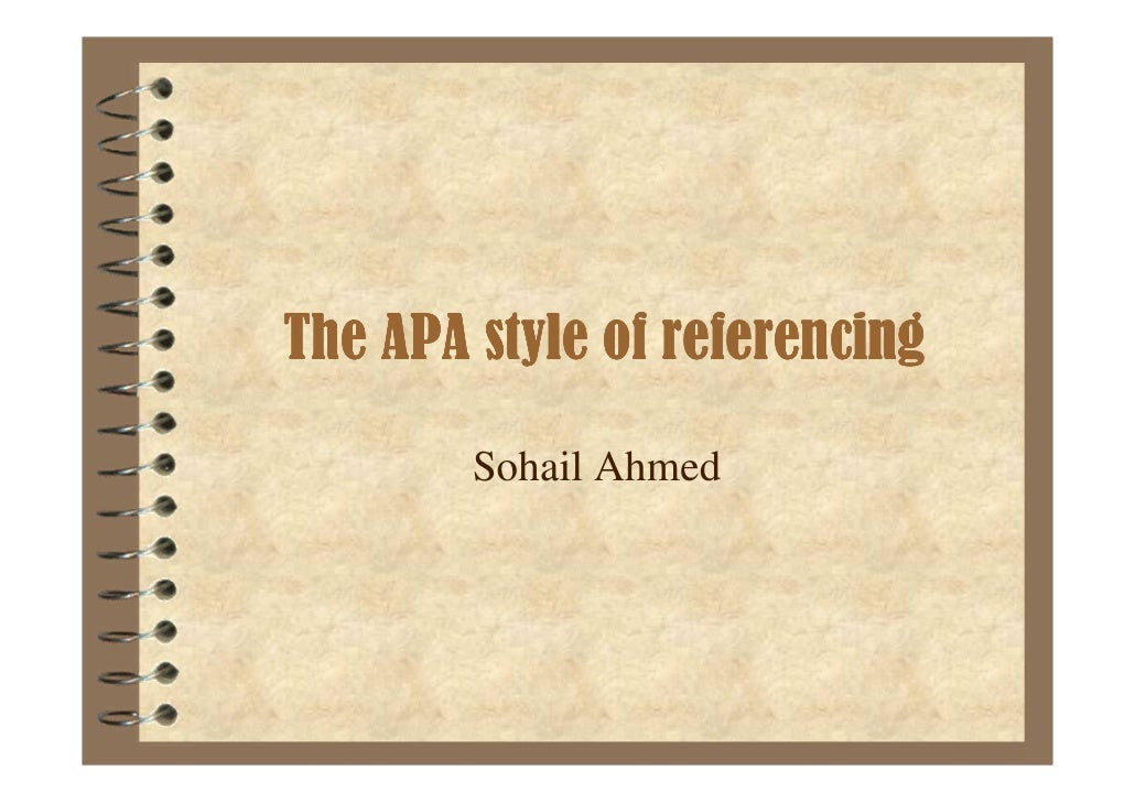 The APA style of referencing        Sohail Ahmed