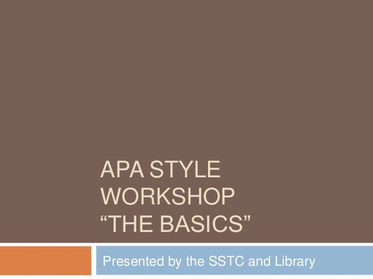"APA STYLEWORKSHOP""THE BASICS""Presented by the SSTC and Library"