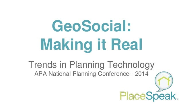 GeoSocial: Making it Real Trends in Planning Technology APA National Planning Conference - 2014