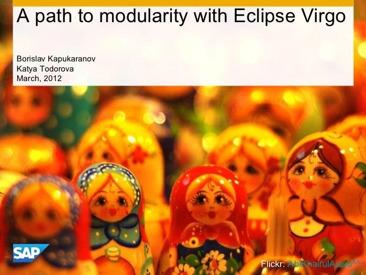 A path to modularity with Eclipse VirgoBorislav KapukaranovKatya TodorovaMarch, 2012                            Flickr: Ab...