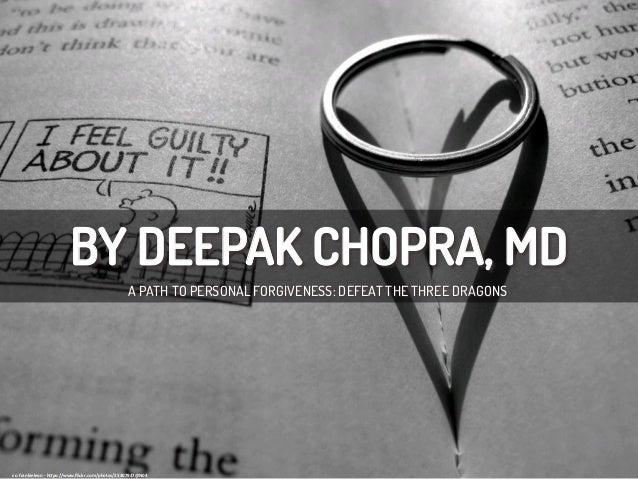 BY DEEPAK CHOPRA, MD A PATH TO PERSONAL FORGIVENESS: DEFEAT THE THREE DRAGONS cc:  frankieleon  -‐  h/ps://www.flic...