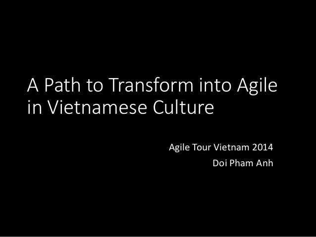 A Path to Transform into Agile  in Vietnamese Culture  Agile Tour Vietnam 2014  Doi Pham Anh