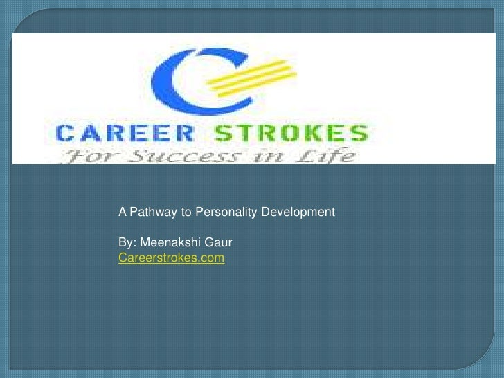 A Pathway to Personality Development<br />By: Meenakshi Gaur<br />Careerstrokes.com<br />