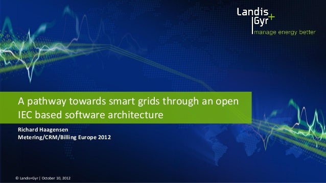A pathway towards smart grids through an open IEC based software architecture Richard Haagensen Metering/CRM/Billing Europ...