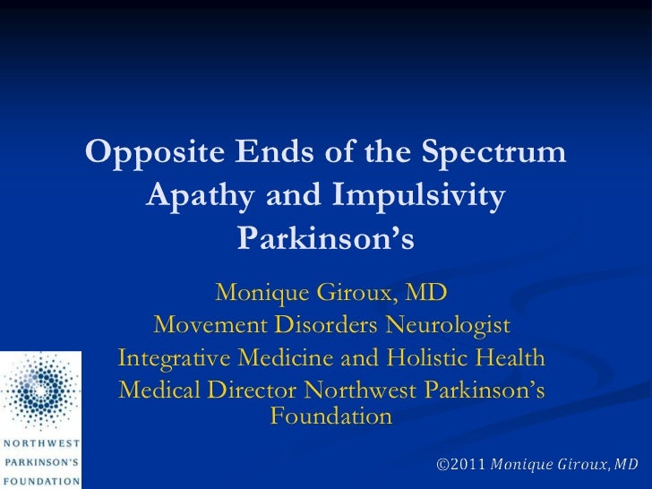 Opposite Ends of the SpectrumApathy and ImpulsivityParkinson's<br />Monique Giroux, MD<br />Movement Disorders Neurologist...