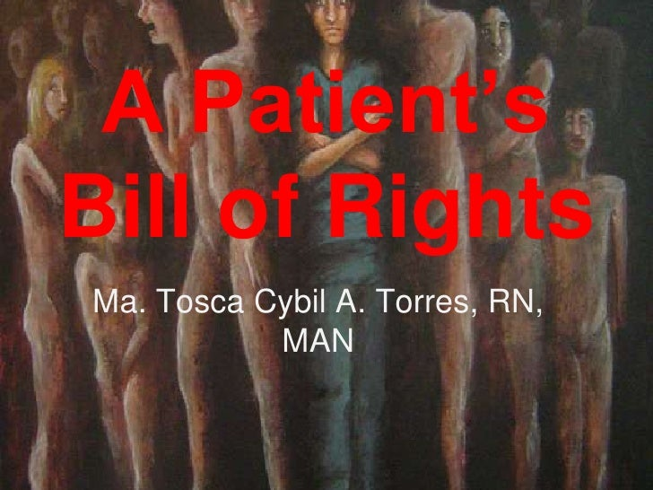 A Patient's Bill of Rights Ma. Tosca Cybil A. Torres, RN,            MAN