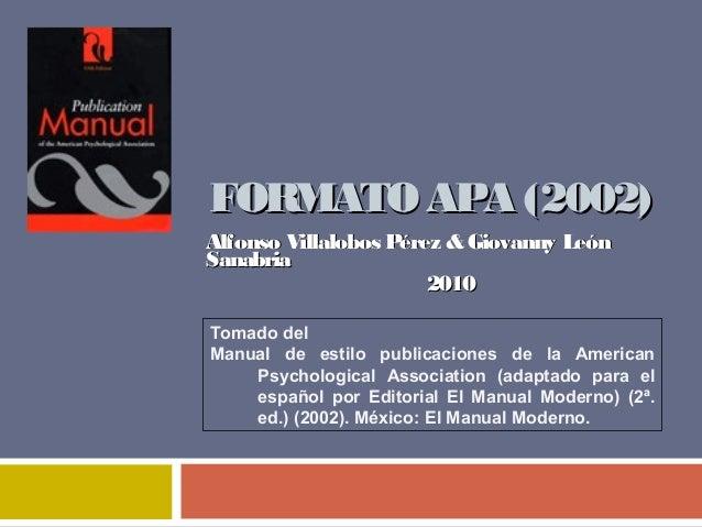 FORMATO APA (2002)FORMATO APA (2002) Alfonso Villalobos Pérez &Alfonso Villalobos Pérez & Giovanny LeónGiovanny León Sanab...