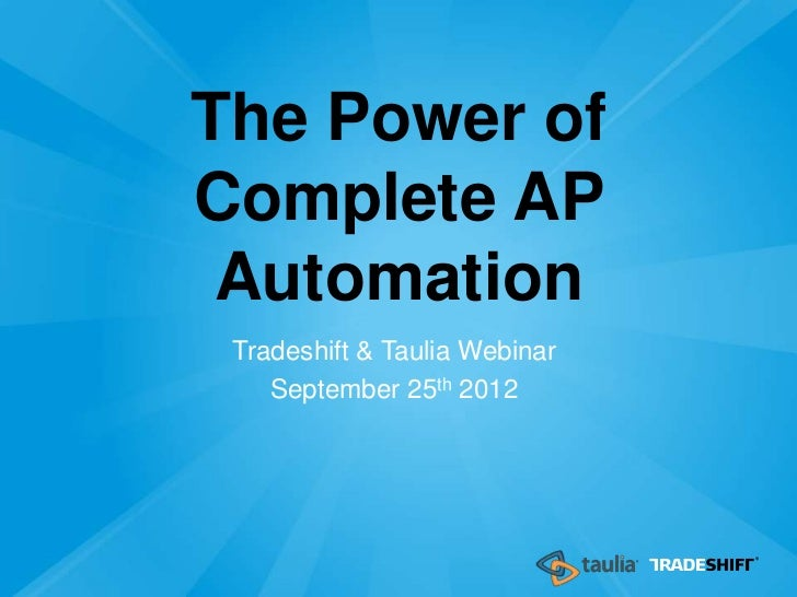 The Power ofComplete AP Automation Tradeshift & Taulia Webinar    September 25th 2012