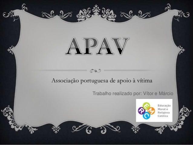Associação portuguesa de apoio à vítima Trabalho realizado por: Vítor e Márcio