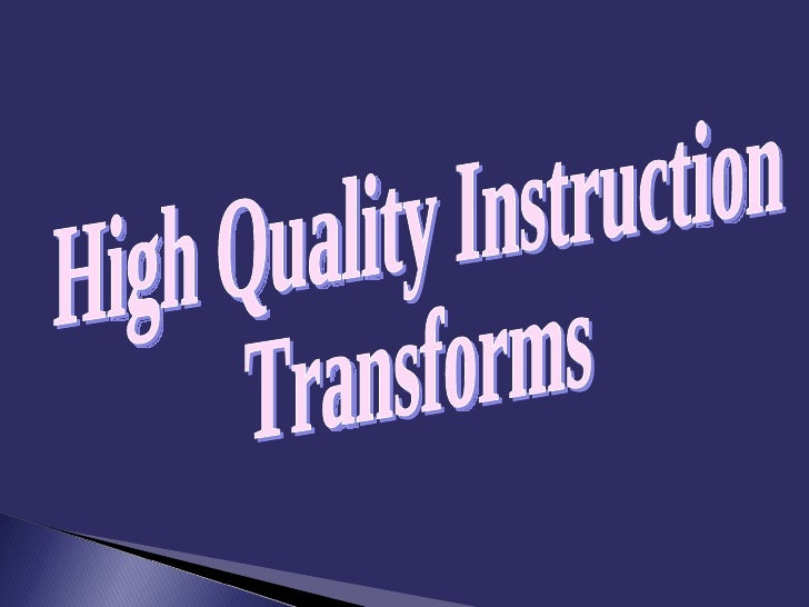 High Quality Instruction Transforms
