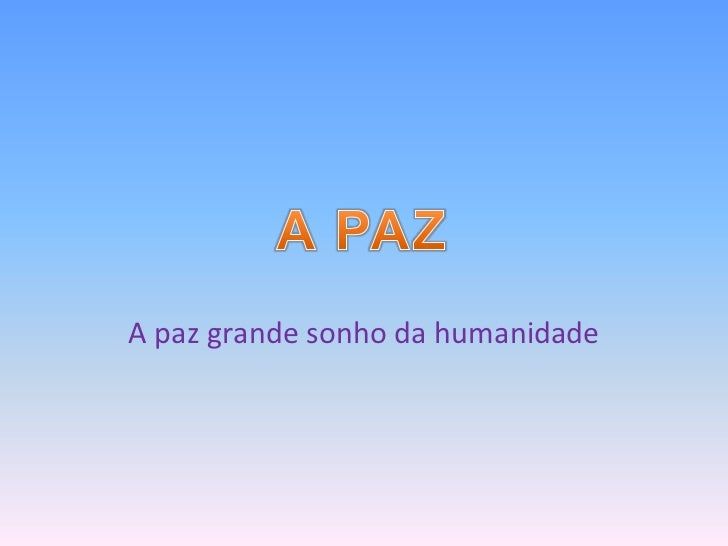 A paz grande sonho da humanidade