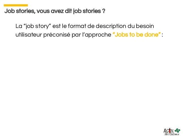 Job Stories : penser autrement l'expression du besoin Slide 3