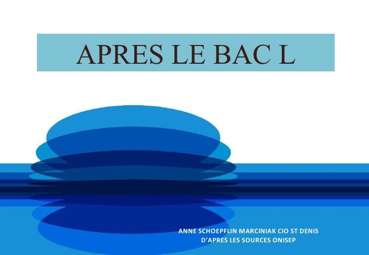 APRES LE BAC L      ANNE SCHOEPFLIN MARCINIAK CIO ST DENIS            D'APRES LES SOURCES ONISEP