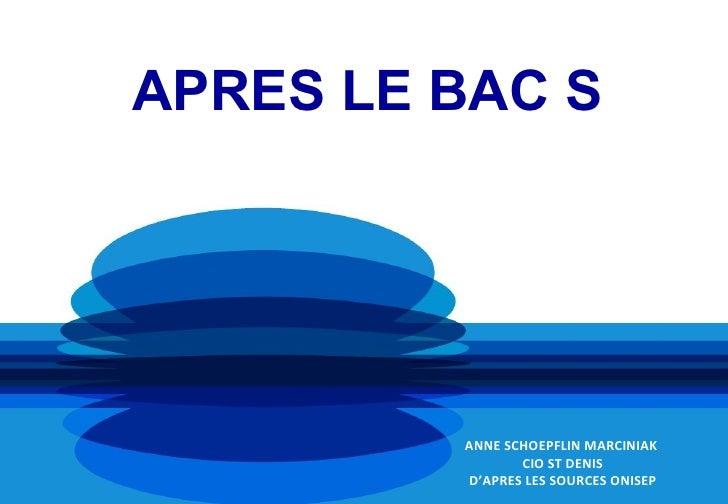 APRES LE BAC S         ANNE SCHOEPFLIN MARCINIAK                CIO ST DENIS         D'APRES LES SOURCES ONISEP