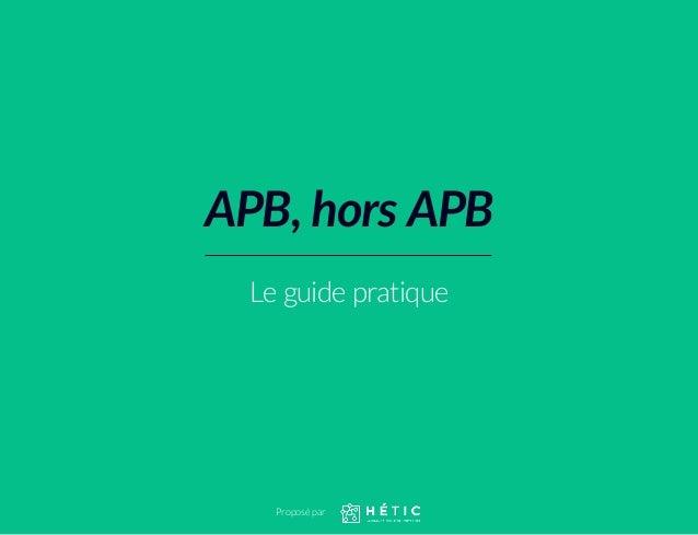 APB, hors APB Le guide pratique Proposé par