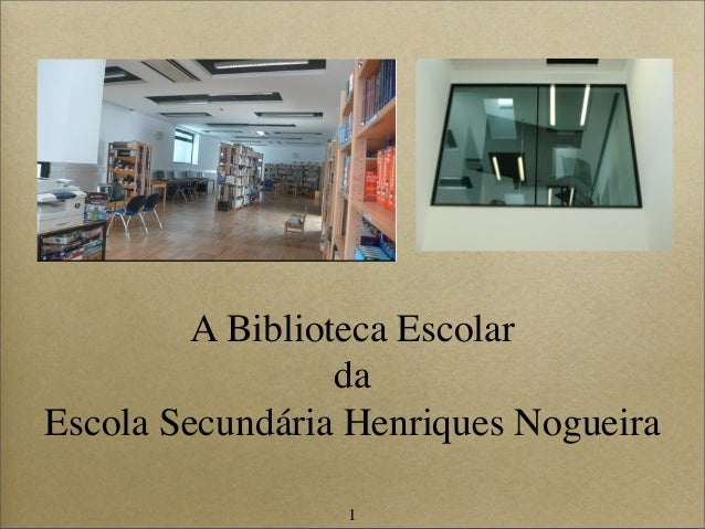 1 A Biblioteca Escolar da Escola Secundária Henriques Nogueira