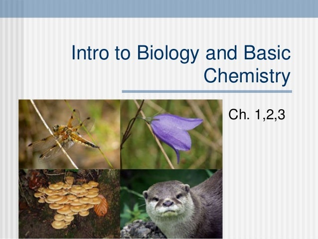 Intro to Biology and Basic Chemistry Ch. 1,2,3