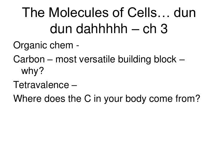 The Molecules of Cells… dun     dun dahhhhh – ch 3Organic chem -Carbon – most versatile building block – why?Tetravalence ...