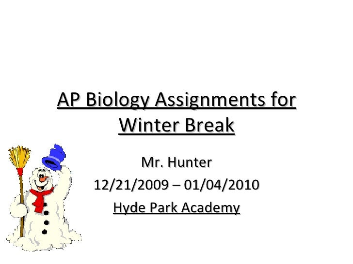 AP Biology Assignments for Winter Break Mr. Hunter 12/21/2009 – 01/04/2010 Hyde Park Academy