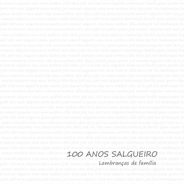 100 Anos Salgueiro lembranças de família 1 100 ANOS SALGUEIRO Lembranças de família