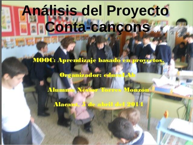 Análisis del Proyecto Conta-cançons MOOC: Aprendizaje basado en proyectos. Organizador: educaLAb Alumno: Néstor Torres Mon...