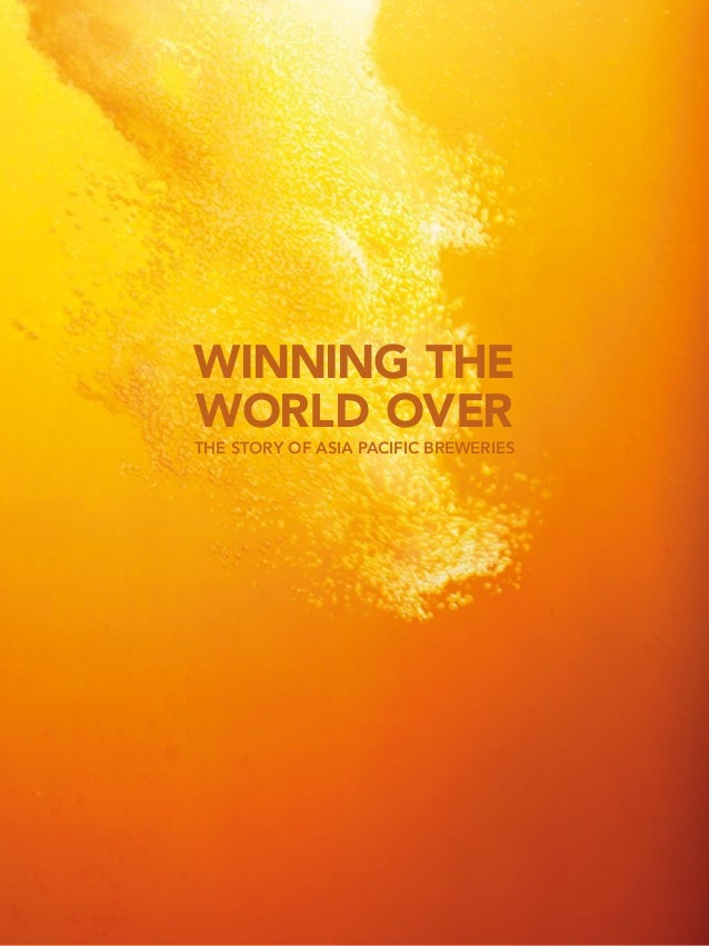 WINNING THE WORLD OVER THE STORY OF ASIA PACIFIC BREWERIES