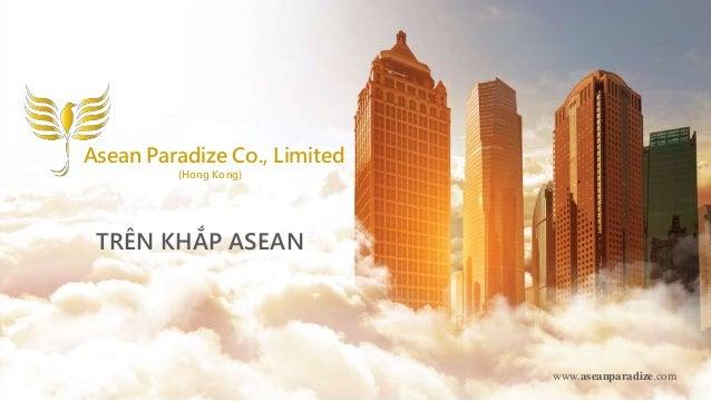 www.aseanparadize.com Asean Paradize Co., Limited (Hong Kong) TRÊN KHẮP ASEAN