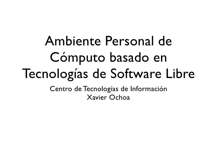 Ambiente Personal de     Cómputo basado en Tecnologías de Software Libre     Centro de Tecnologías de Información         ...