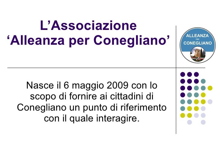 L'Associazione 'Alleanza per Conegliano' Nasce il 6 maggio 2009 con lo scopo di fornire ai cittadini di Conegliano un punt...