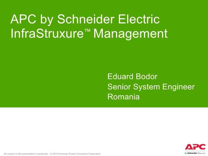 APC by Schneider Electric InfraStruxure ™  Management  Eduard Bodor Senior System Engineer Romania