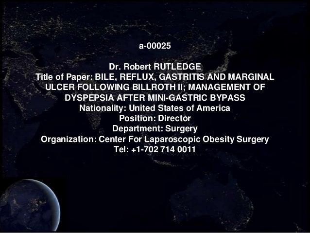 a-00025                   Dr. Robert RUTLEDGETitle of Paper: BILE, REFLUX, GASTRITIS AND MARGINAL   ULCER FOLLOWING BILLRO...