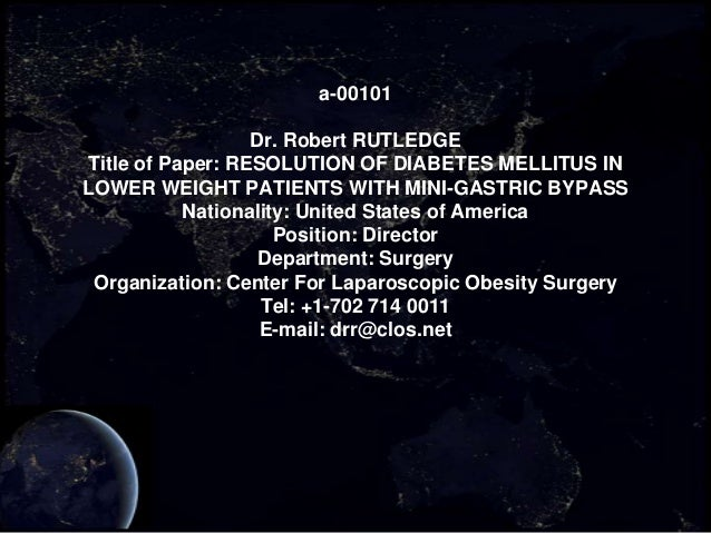 a-00101                  Dr. Robert RUTLEDGETitle of Paper: RESOLUTION OF DIABETES MELLITUS INLOWER WEIGHT PATIENTS WITH M...