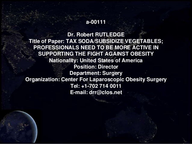 a-00111                 Dr. Robert RUTLEDGE Title of Paper: TAX SODA/SUBSIDIZE VEGETABLES;   PROFESSIONALS NEED TO BE MORE...