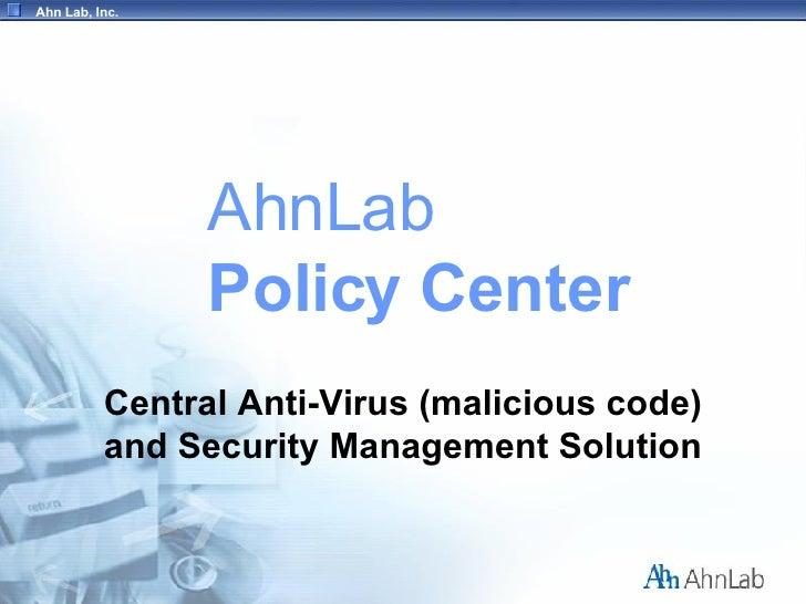 Ahn Lab, Inc.                     AhnLab                 Policy Center           Central Anti-Virus (malicious code)      ...