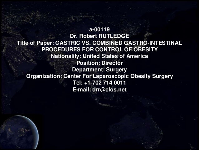 a-00119 Dr. Robert RUTLEDGE Title of Paper: GASTRIC VS. COMBINED GASTRO-INTESTINAL PROCEDURES FOR CONTROL OF OBESITY Natio...