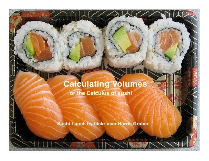 Calculating Volumes      or the Calculus of sushi     Sushi Lunch by flickr user Harris Graber