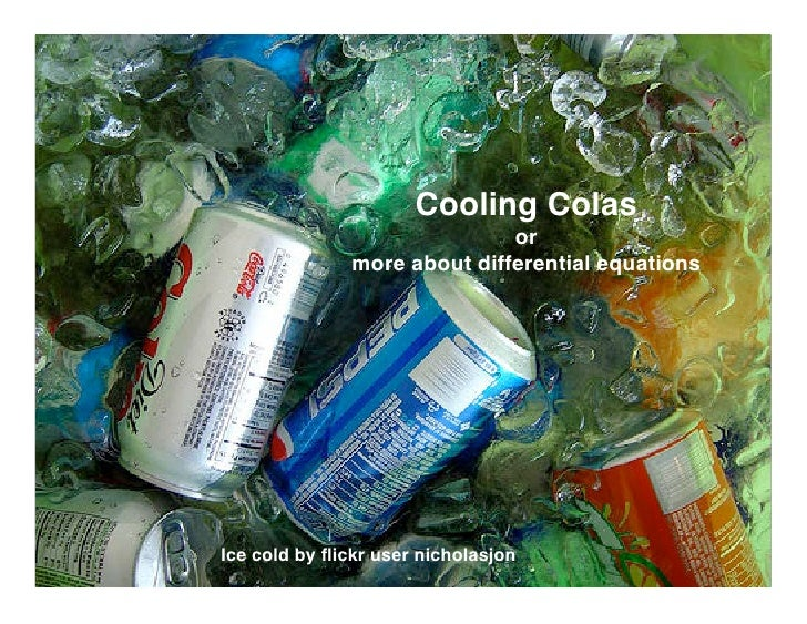 Cooling Colas                               or                more about differential equations     Ice cold by flickr user...