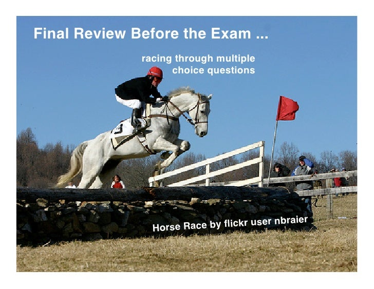 Final Review Before the Exam ...               racing through multiple                     choice questions               ...