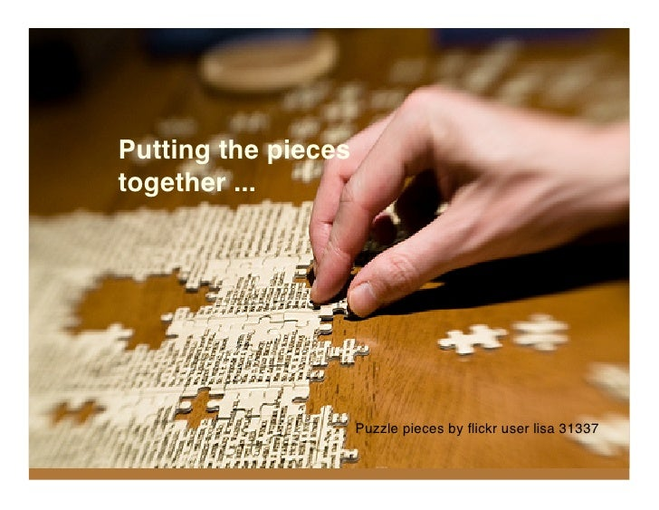 Putting the pieces together ...                          Puzzle pieces by flickr user lisa 31337