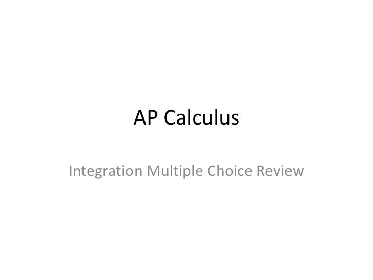 AP CalculusIntegration Multiple Choice Review