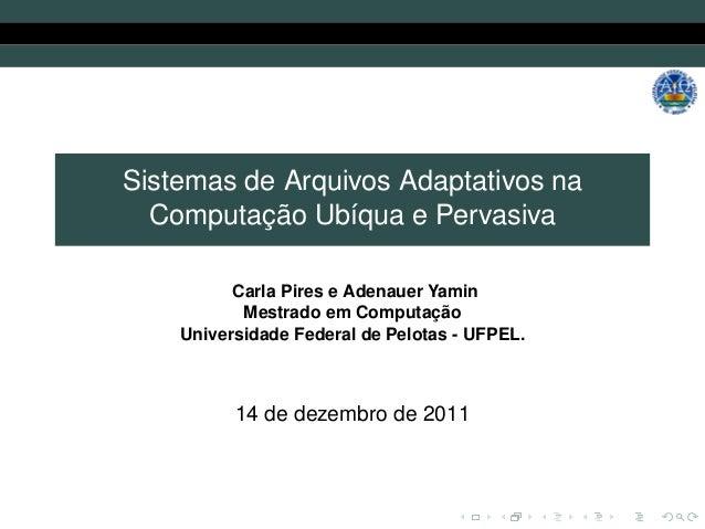 Sistemas de Arquivos Adaptativos na  Computação Ubíqua e Pervasiva          Carla Pires e Adenauer Yamin           Mestrad...