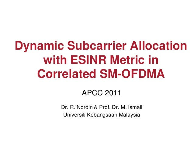 Dynamic Subcarrier Allocation    with ESINR Metric in   Correlated SM-OFDMA               APCC 2011       Dr. R. Nordin & ...
