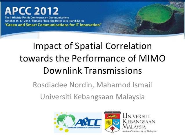 Impact of Spatial Correlationtowards the Performance of MIMO     Downlink Transmissions  Rosdiadee Nordin, Mahamod Ismail ...